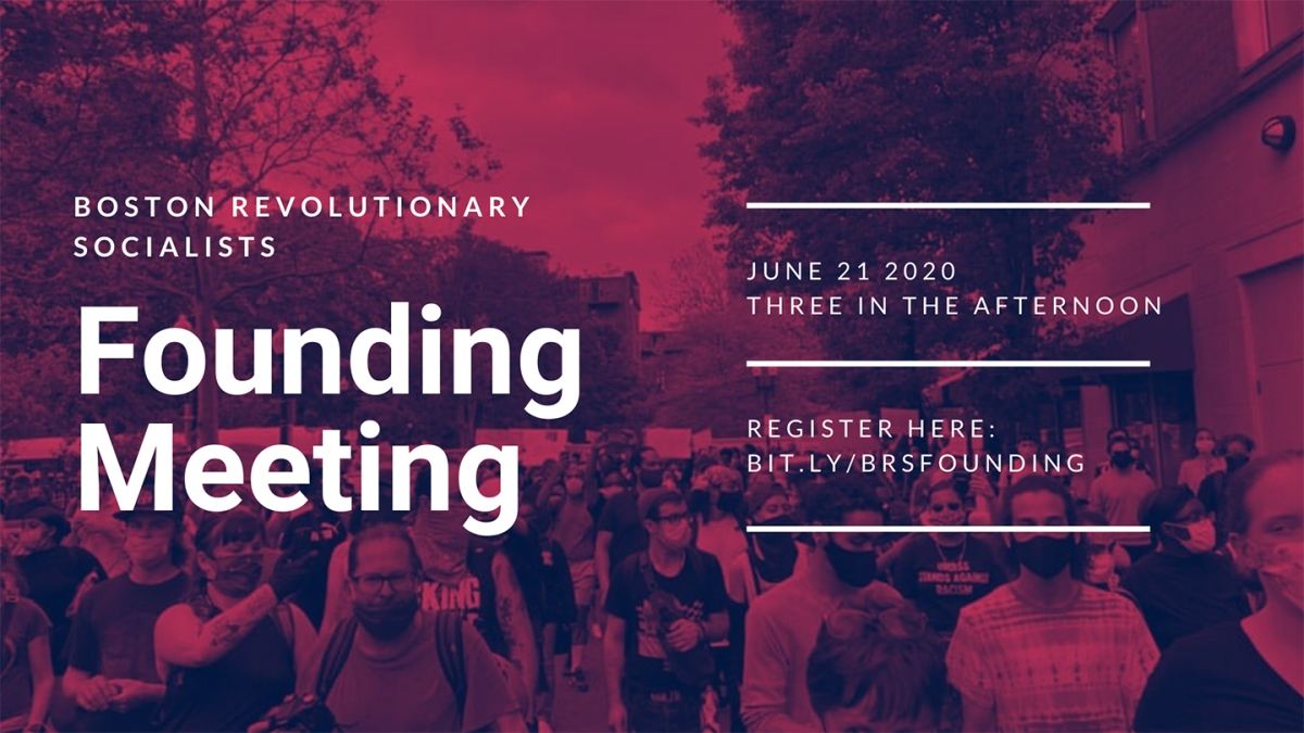 On June 21, the Boston Revolutionary Socialists are holding our founding meeting. Join us to hear why we started this project and share your ideas about what it could look like.